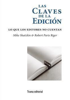 LAS CLAVES DE LA EDICIÓN : LO QUE LOS EDITORES NO CUENTAN