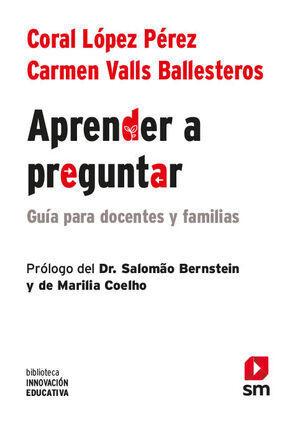 APRENDER A PREGUNTAR : GUÍA PARA PROFESORES Y FAMILIAS