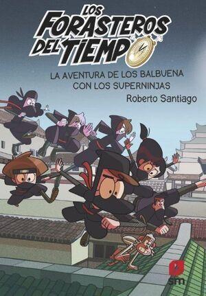LA AVENTURA DE LOS BALBUENA CON LOS SUPERNINJAS (FORASTEROS DEL TIEMPO Nº 10)