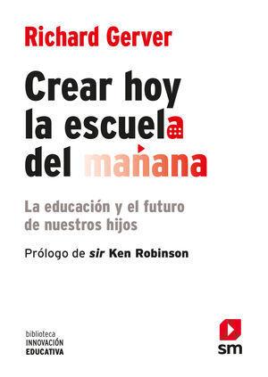 CREAR HOY LA ESCUELA DE MA¥ANA:LA ED
