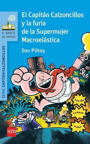 EL CAPITAN CALZONCILLOS Y LA FURIA DE LA SUPERMUJER MACROELASTICA (BVACC.6)