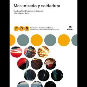 MECANIZADO Y SOLDADURA, FPB (LIBRO DIGITAL) EDITEX